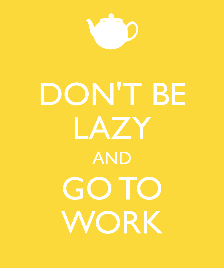 don-t-be-lazy-and-go-to-work